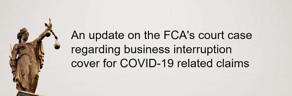 An update on the FCA's court case regarding business interruption cover for COVID-19 related claims and the Supreme Court's judgment