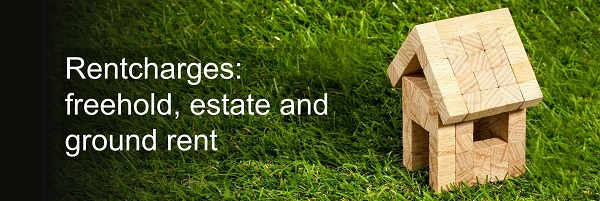 Three topics to consider with rentcharges: freehold, estate and ground rent
