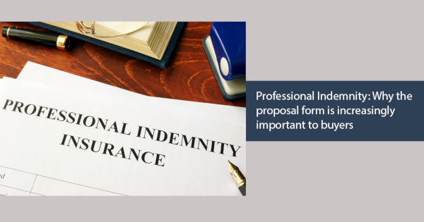Professional Indemnity: Why the proposal form is increasingly important to buyers